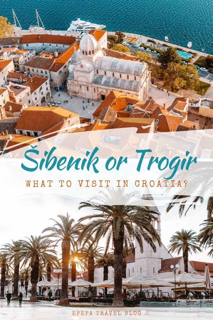 Šibenik or Trogir, what to visit in Croatia? | Epepa Travel Blog
