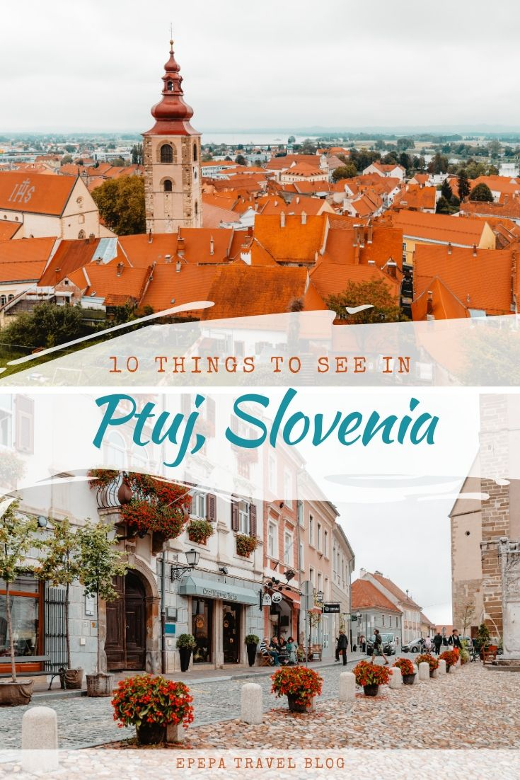 Top 10 things to see in Ptuj, the oldest city in Slovenia